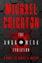 Michael Crichton, Michael Nothcirc, Daniel H Wilson, Daniel H. Wilson - The Andromeda Evolution