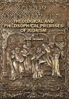 Jacob Neusner - Theological and Philosophical Premises of Judaism