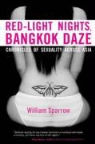 William Sparrow - Red-Light Nights, Bangkok Daze: Chronicles of Sexuality Across Asia