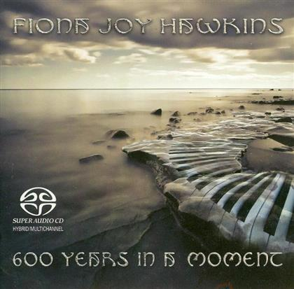 Fiona Joy Hawkins - 600 Years In A Moment (SACD)