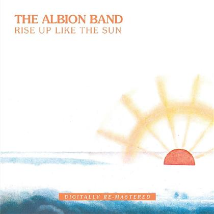 Albion Band - Rise Up Like The Sun (New Version, Remastered)