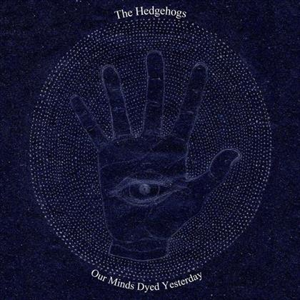 Hedgehogs - Our Minds Dyed Yesterday (LP)
