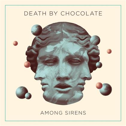 Death By Chocolate (CH) - Among Sirens