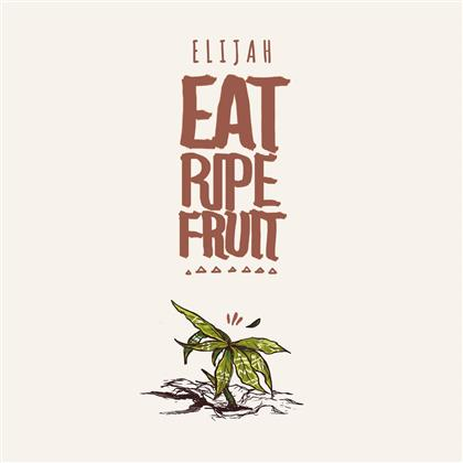 Elijah - Eat Ripe Fruit (Limited Edition, 2 LPs + Digital Copy)