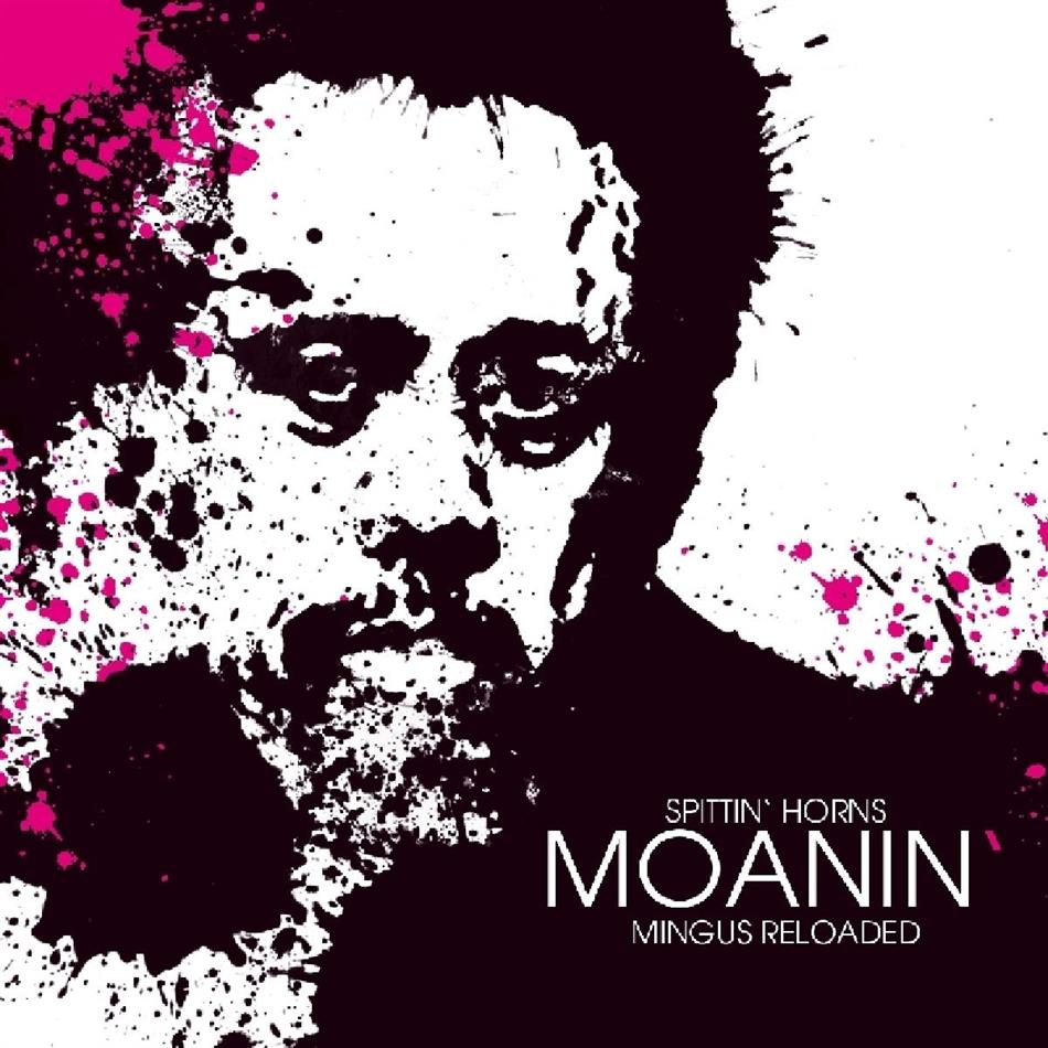 Spittin' Horns - Moanin' - Mingus Reloaded