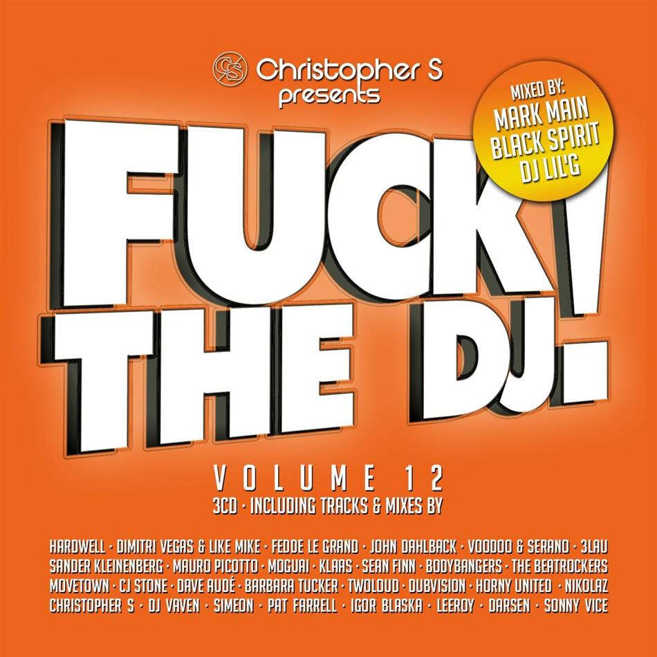 Fuck The DJ - Pres. By Christopher S. - Vol. 12 (3 CDs)
