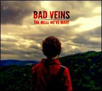 Bad Veins - Mess We've Made