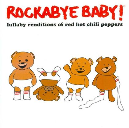 Rockabye Baby - Lullaby Renditions Of Red Hot Chili Peppers