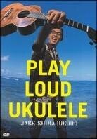 Shimabukuro Jake - Play loud Ukulele
