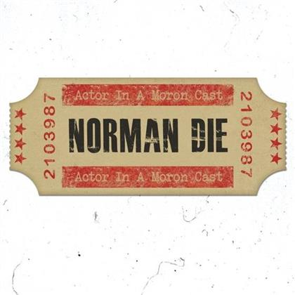 Norman Die - Actor In A Moron Cast