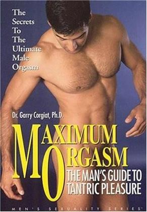 Maximum Orgasm: - The Man's Guide to Tantric Pleasure
