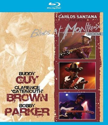 "Buddy Guy, Clarence ""Gatemouth"" Brown & Bobby Parker - Live at Montreux 2004 - Carlos Santana presents: Blues at Montreux 2004"