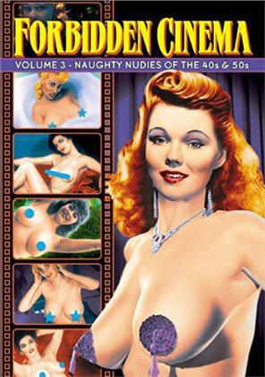 Forbidden Cinema - Vol. 3: Naughty Nudies of the 40s & 50s (s/w)