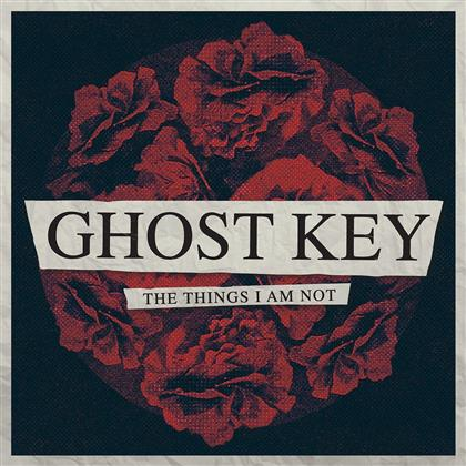 Ghost Key - Things I Am Not