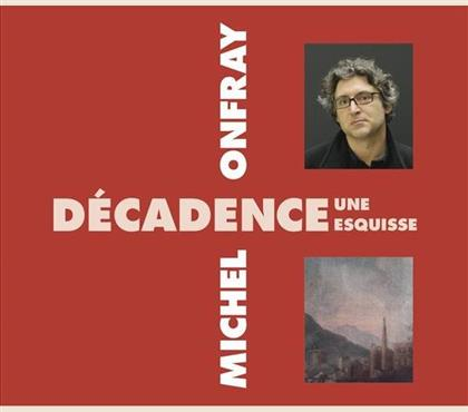 Michel Onfray - Decadence Une Esquisse (2 CDs)