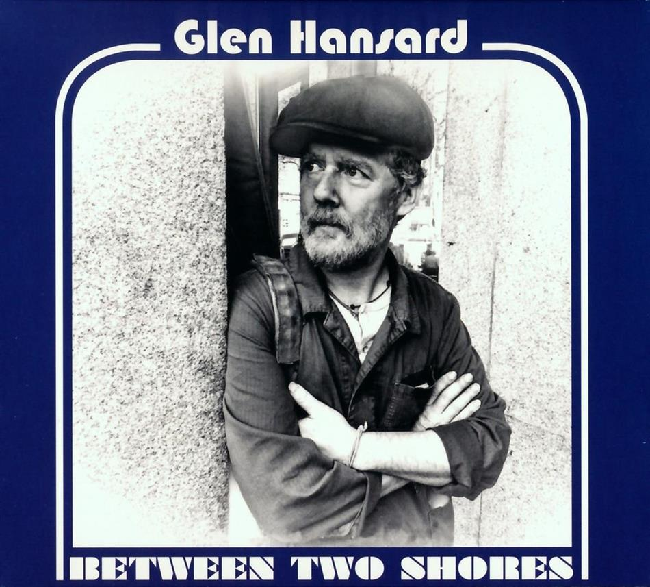 Glen Hansard (Frames/Swell Season/Once) - Between Two Shores