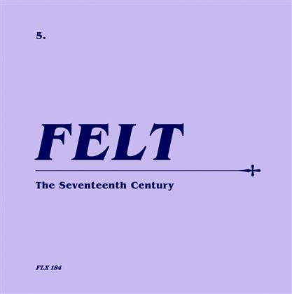"Felt - The Seventeenth Century (Limited Edition, Remastered, CD + 7"" Single)"