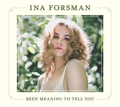 Ina Forsman - Been Meaning To Tell You