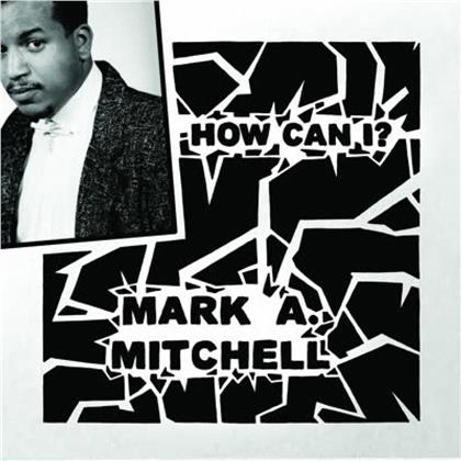 Mark A. Mitchell - How Can I? / All Your Love (LP)