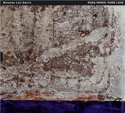 Wadada Leo Smith - Rosa Parks: Pure Love - An Oratorio