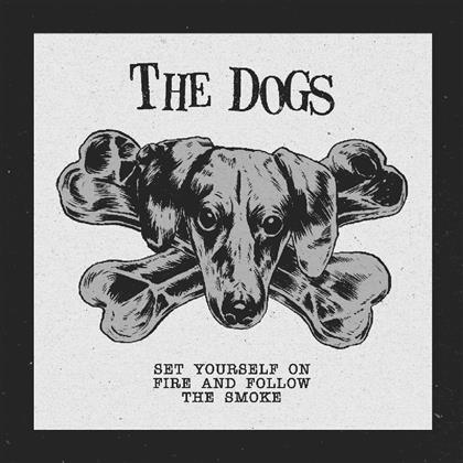 Dogs - Set Yourself On Fire And Follow The Smoke