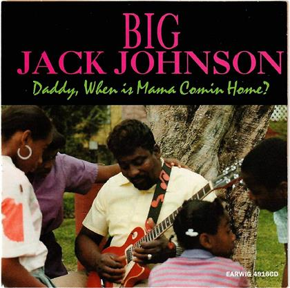 Big Jack Johnson - Daddy When Is Mama Comin' Home?