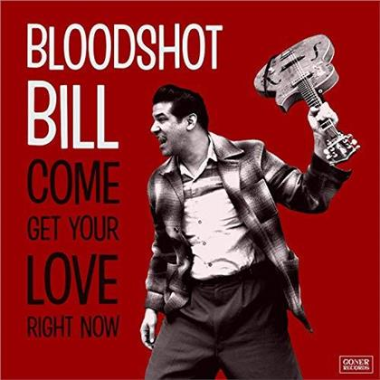 Bloodshot Bill - Come And Get Your Love Right Now (LP)