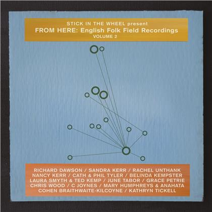 Stick In The Wheel - Present From Here: English Folk Field Recordings Volume 2