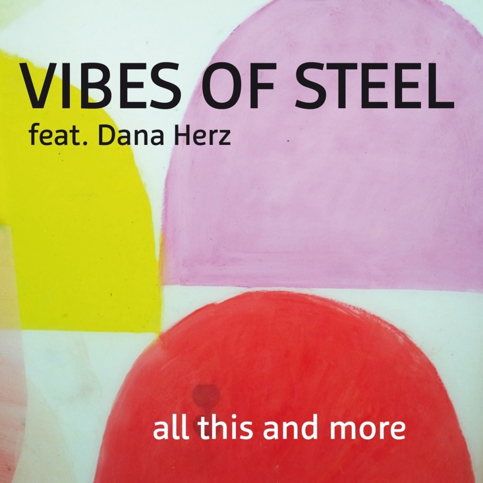 Vibes Of Steel feat. Dana Herz - All This & More