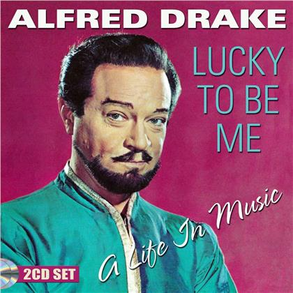 Alfred Drake - Lucky To Be Me - A Life In Music (2 CDs)