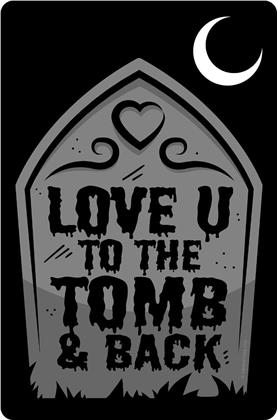 Love U To The Tomb & Back - Small Tin Sign