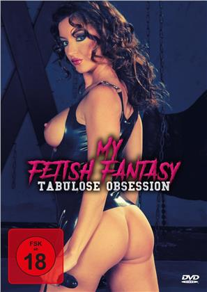 My Fetish Fantasy - Tabulose Obsession