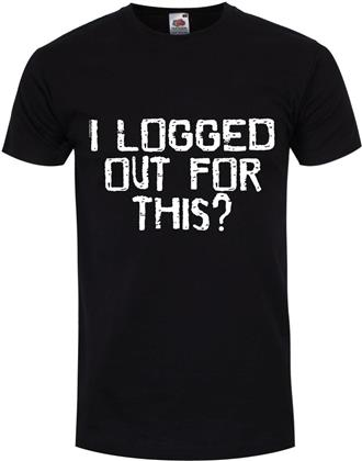 I Logged Out For This? - Men's T-Shirt