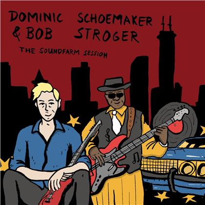 Dominic Schoemaker & Bob Stroger - The Soundfarm Session